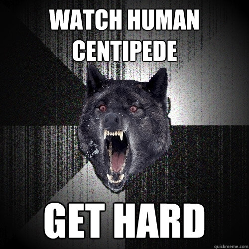Watch Human Centipede Get Hard - Watch Human Centipede Get Hard  Insanity Wolf