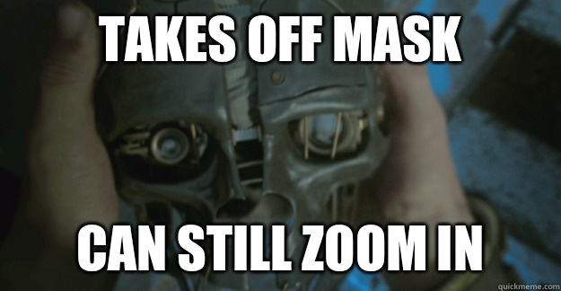 takes off mask can still zoom in - takes off mask can still zoom in  dishonored logic