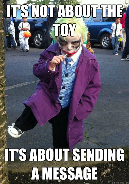 It's not about the toy It's about sending a message - It's not about the toy It's about sending a message  Joker kid