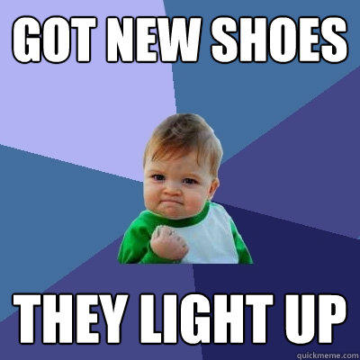 Got new shoes They light up - Got new shoes They light up  Success Kid