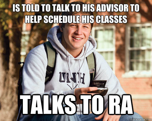 Is told to talk to his advisor to help schedule his classes Talks to RA - Is told to talk to his advisor to help schedule his classes Talks to RA  College Freshman