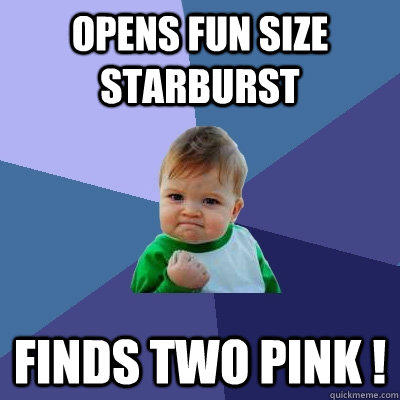 Opens fun size starburst finds two pink !  Success Kid