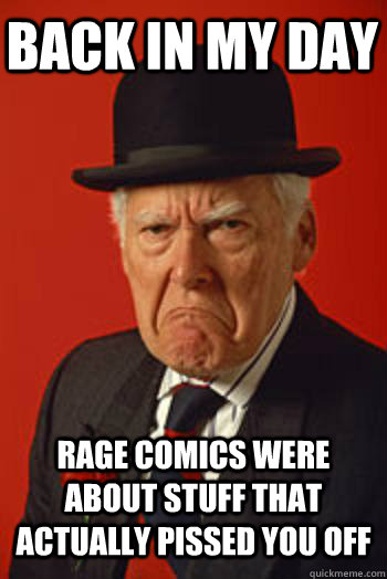 BACK IN MY DAY RAGE COMICS WERE ABOUT STUFF THAT ACTUALLY PISSED YOU OFF