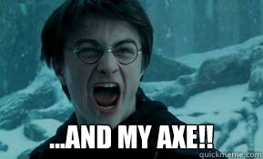 and my axe!! - ...and my axe!! Henry Porter