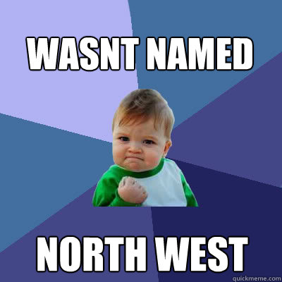 Wasnt named north west - Wasnt named north west  Success Baby