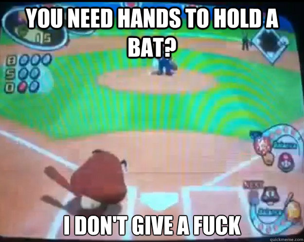 You need hands to hold a bat? i Don't Give a fuck - You need hands to hold a bat? i Don't Give a fuck  Misc