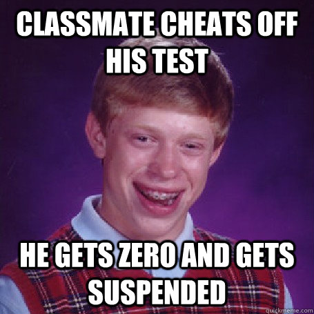 Classmate cheats off his test He gets zero and gets suspended - Classmate cheats off his test He gets zero and gets suspended  BadLuck Brian