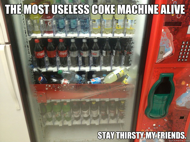 The Most Useless Coke Machine Alive         stay thirsty my friends. - The Most Useless Coke Machine Alive         stay thirsty my friends.  Misc