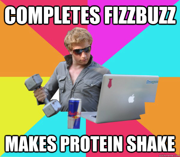 Completes fizzbuzz makes protein shake  Brogrammer