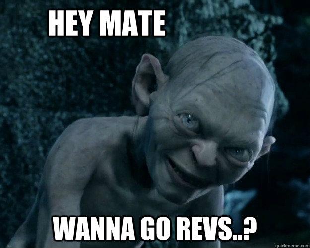 HEY MATE WANNA GO REVS..?