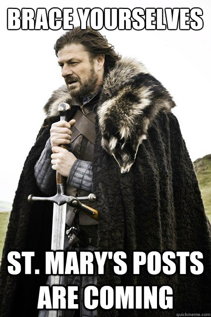 Brace yourselves St. Mary's posts are coming