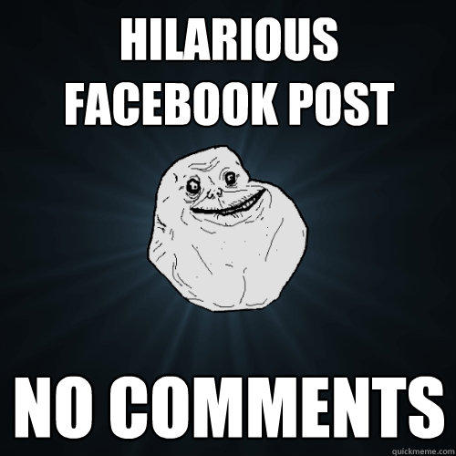 hilarious facebook post no comments - hilarious facebook post no comments  Forever Alone