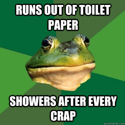 runs out of toilet paper showers after every crap - runs out of toilet paper showers after every crap  Foul Bachelor Frog