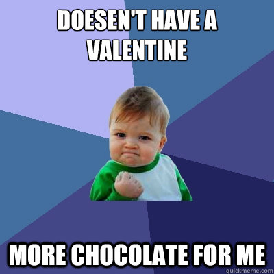 Doesen't have a valentine more chocolate for me  Success Kid