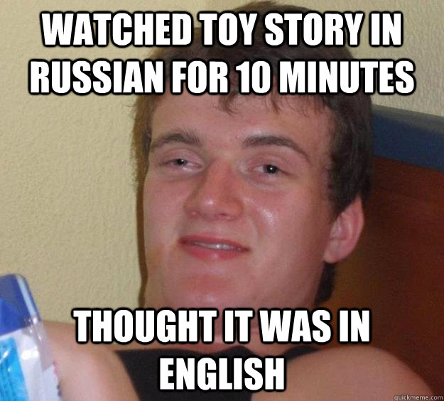 Watched toy story in russian for 10 minutes Thought it was in english - Watched toy story in russian for 10 minutes Thought it was in english  10 Guy