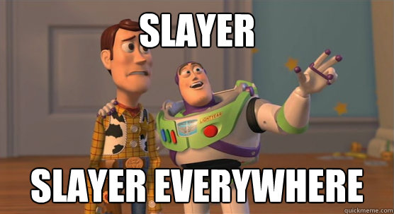 slayer slayer everywhere - slayer slayer everywhere  Toy Story Everywhere