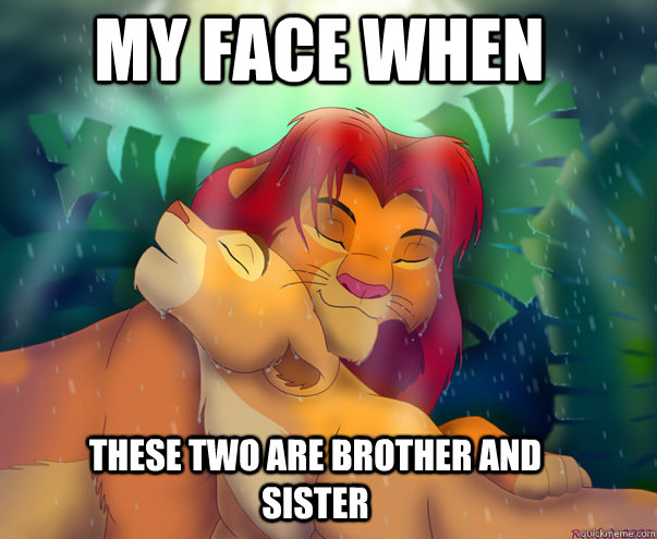 my face when these two are brother and sister - my face when these two are brother and sister  Misc