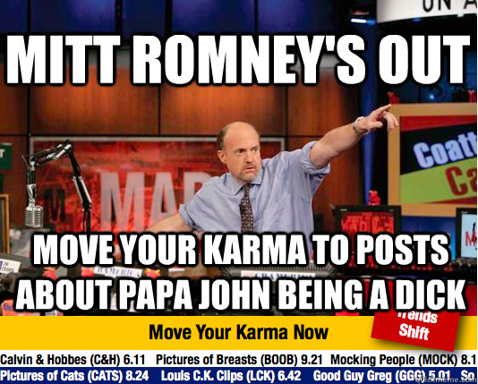 Mitt Romney's out move your karma to posts about Papa john being a dick - Mitt Romney's out move your karma to posts about Papa john being a dick  Mad Karma with Jim Cramer