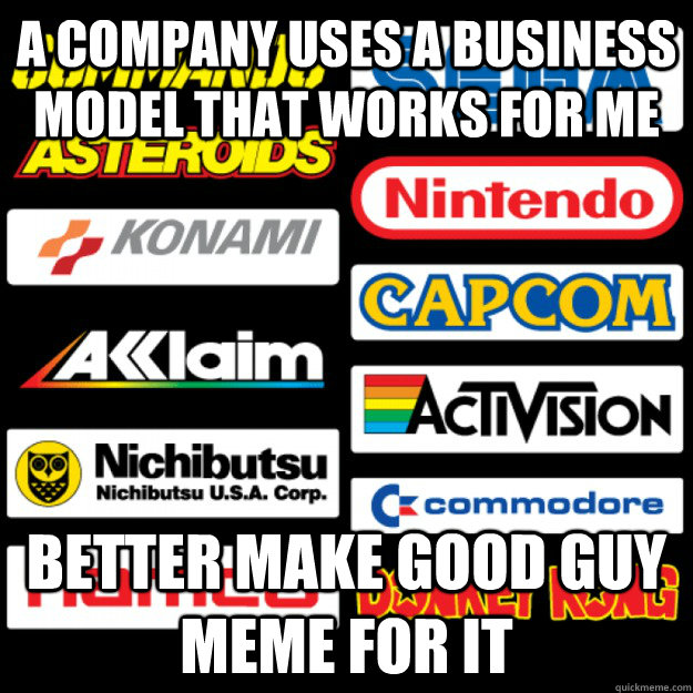 A company uses a business model that works for me Better make good guy meme for it - A company uses a business model that works for me Better make good guy meme for it  Misc