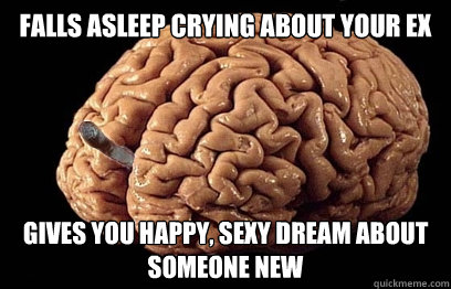 Falls asleep crying about your ex Gives you happy, sexy dream about someone new