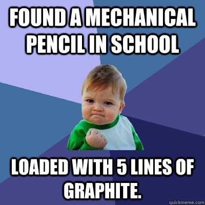 Found a mechanical pencil in school loaded with 5 lines of graphite. - Found a mechanical pencil in school loaded with 5 lines of graphite.  Success Kid
