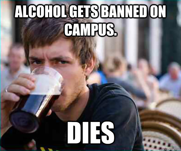 alcohol gets banned on campus. dies