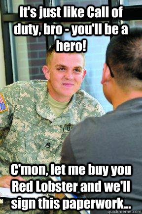 It's just like Call of duty, bro - you'll be a hero! C'mon, let me buy you Red Lobster and we'll sign this paperwork...