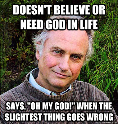 doesn't believe or need god in life Says,