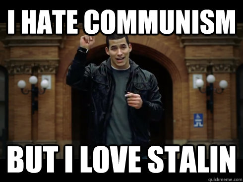 I hate Communism But I love Stalin