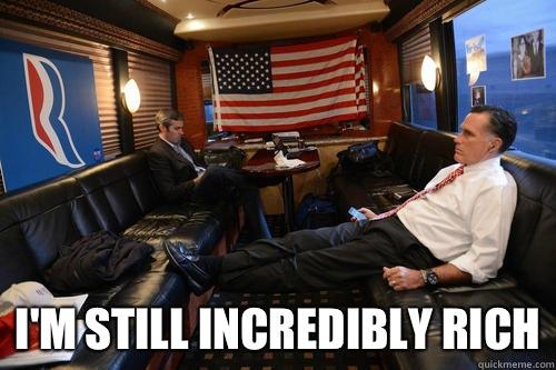 I'm still incredibly rich -  I'm still incredibly rich  Sudden Realization Romney