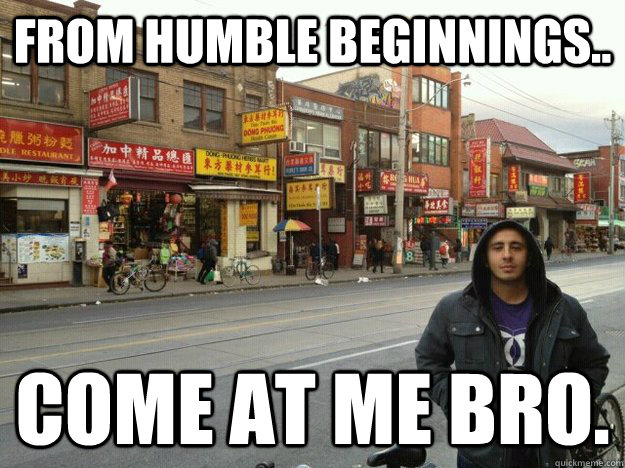 From humble beginnings.. come at me bro. - From humble beginnings.. come at me bro.  Misc