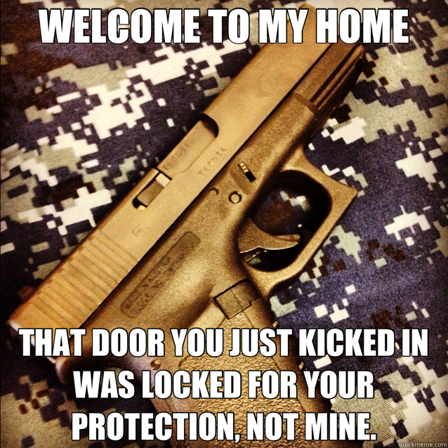 WELCOME TO MY HOME THAT DOOR YOU JUST KICKED IN WAS LOCKED FOR YOUR PROTECTION, NOT MINE.  glock Camo