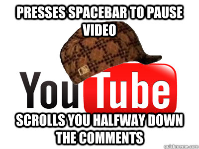 Presses spacebar to pause video Scrolls you halfway down the comments