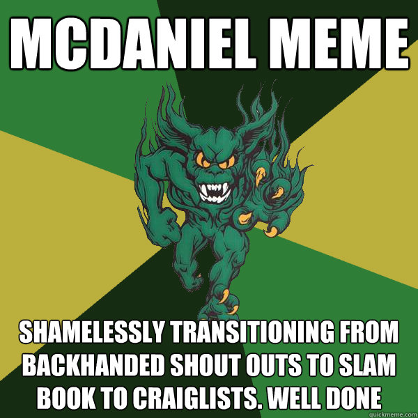 McDaniel Meme Shamelessly transitioning from backhanded shout outs to slam book to craiglists. Well done