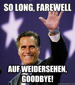 So long, farewell  Auf Weidersehen, goodbye! - So long, farewell  Auf Weidersehen, goodbye!  Romney maybe
