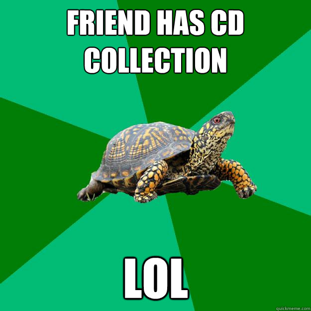 Friend has Cd collection Lol - Friend has Cd collection Lol  Torrenting Turtle