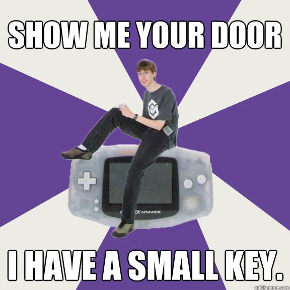 Show me your door I have a small key.  Nintendo Norm
