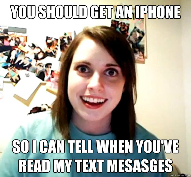 You should get an iphone so I can tell when you've read my text mesasges - You should get an iphone so I can tell when you've read my text mesasges  Misc