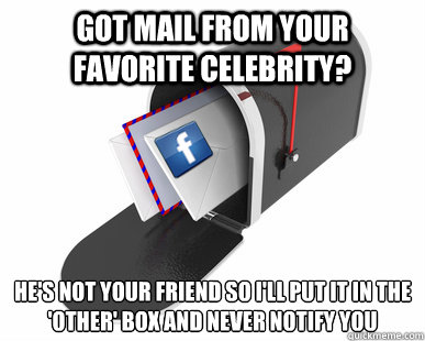 got mail from your favorite celebrity? he's not your friend so I'll put it in the 'other' box and never notify you - got mail from your favorite celebrity? he's not your friend so I'll put it in the 'other' box and never notify you  Misc