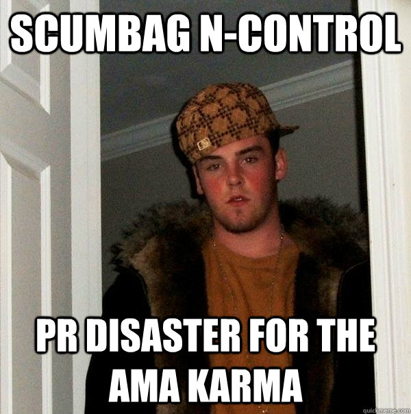 SCUMBAG N-Control PR DISASTER FOR THE AMA KARMA - SCUMBAG N-Control PR DISASTER FOR THE AMA KARMA  Scumbag Steve
