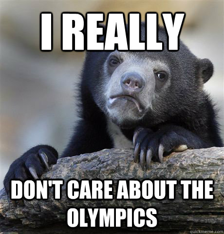 I really  Don't care about the Olympics  - I really  Don't care about the Olympics   Confession Bear
