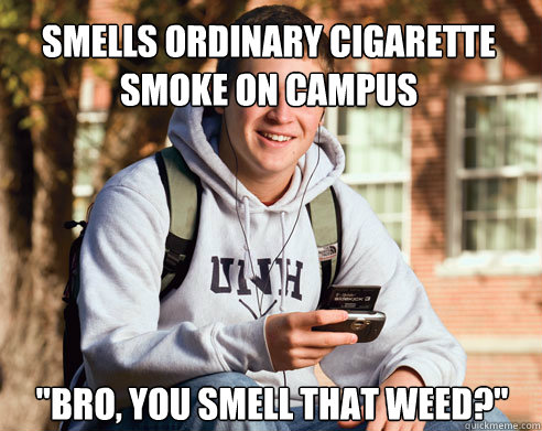Smells ordinary cigarette smoke on campus