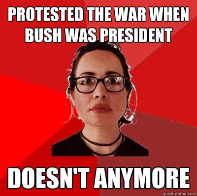 Protested the war when Bush was president Doesn't anymore  Liberal Douche Garofalo
