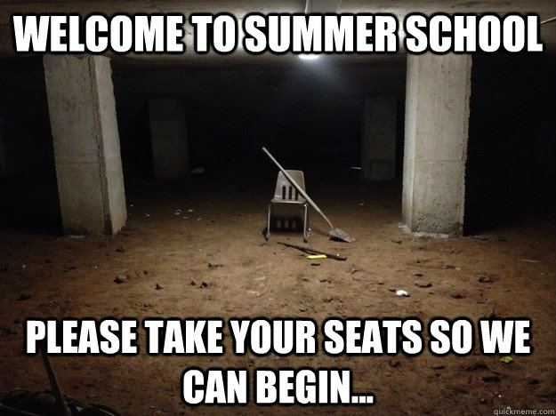 Welcome to summer school please take your seats so we can begin...