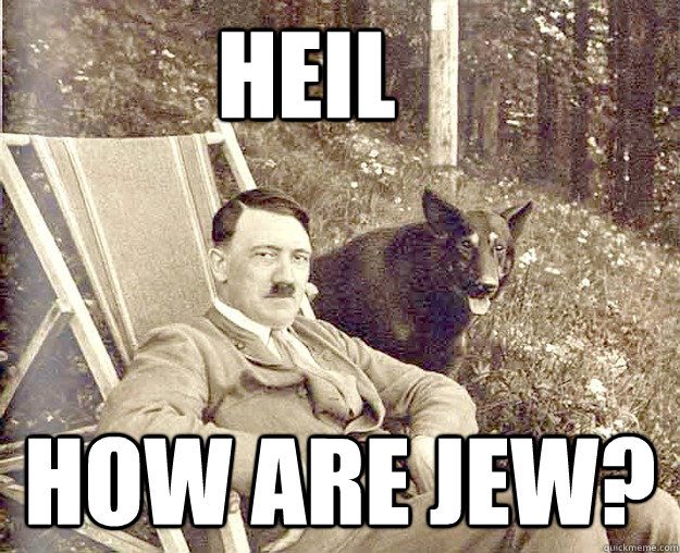 Heil how are jew?