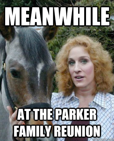Meanwhile At the parker family reunion  - Meanwhile At the parker family reunion   Parkhorse