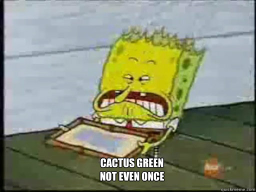 CACTUS GREEN NOT EVEN ONCE  Asian Spongebob SWAG SWAG