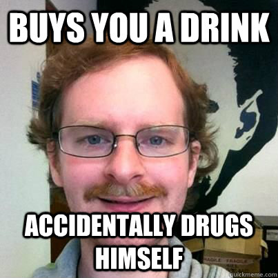 buys you a drink accidentally drugs himself