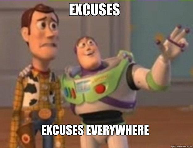 Excuses excuses EVERYWHERE
