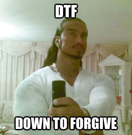 DTF DOWN TO FORGIVE